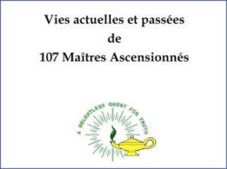 Vies Actuelles et Passées de 107 Maîtres Ascensionnés